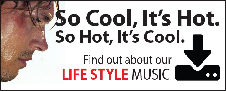 FIND OUT ABOUT OUR LIFESTYLE MUSIC ---- SO COOL IT'S HOT